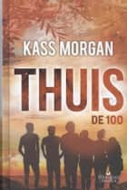 De 100. Thuis ebook by Kass Morgan, Merel Leene