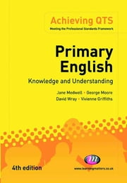 Primary English: Knowledge and Understanding ebook by Mr George E Moore,Professor David Wray,Dr Vivienne Griffiths,Jane A Medwell