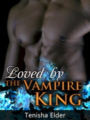 Loved by the Vampire King ebook by Tenisha Elder