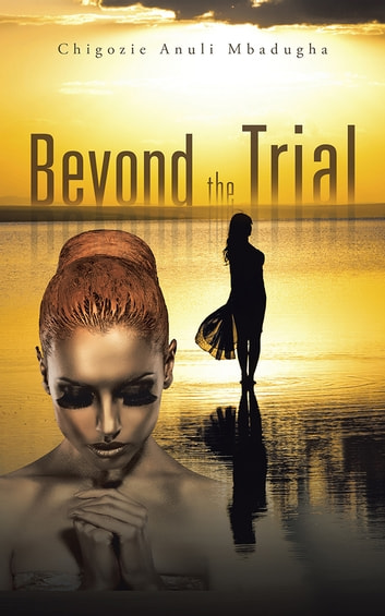 Beyond the Trial ebook by Chigozie Anuli Mbadugha