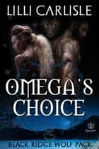 Omega's Choice ebook by Lilli Carlisle