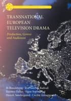 Transnational European Television Drama - Production, Genres and Audiences ebook by Henrik Søndergaard, Rasmus Helles, Eva Novrup Redvall,...