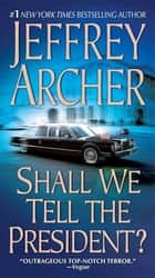 Shall We Tell the President? ebook by Jeffrey Archer