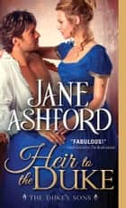 Heir to the Duke - Regency Wallflower Finds Her Bloom and Catches the Eye of a Brooding Duke ebook by Jane Ashford