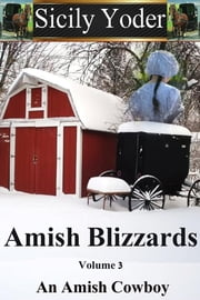 Amish Blizzards: Volume Three: An Amish Cowboy ebook by Sicily Yoder