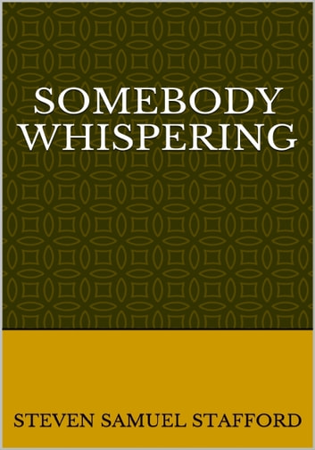 Somebody Whispering ebook by Steven Samuel Stafford