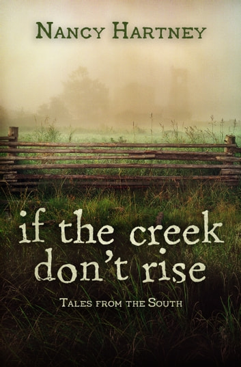 If The Creek Don't Rise: Tales From the South ebook by Nancy Hartney