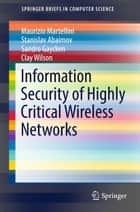 Information Security of Highly Critical Wireless Networks ebook by Clay Wilson, Stanislav Abaimov, Maurizio Martellini,...