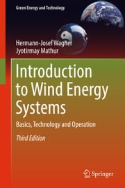 Introduction to Wind Energy Systems - Basics, Technology and Operation ebook by Hermann-Josef Wagner, Jyotirmay Mathur