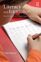 Literacy and Education - Policy, Practice and Public Opinion ebook by Uta Papen