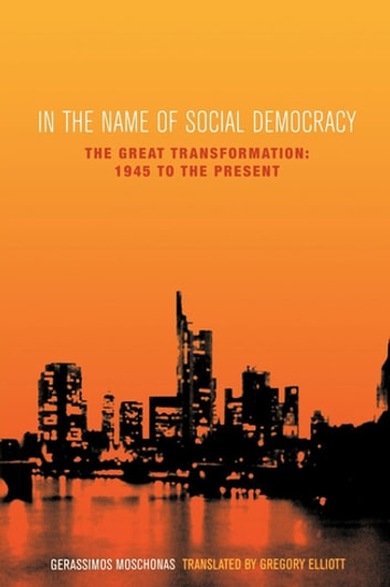 In the Name of Social Democracy - The Great Transformation: 1945 to the Present ebook by Gerassimos Moschonas