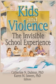 Kids and Violence - The Invisible School Experience ebook by Catherine Dulmus,Karen Sowers