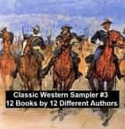 Classic Western Sampler #3: 12 Books by 12 Different Authors eBook by Max Brand