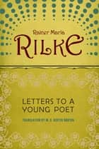 Letters to a Young Poet ebook by Rainer Maria Rilke, M. D. Herter Norton