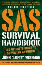 SAS Survival Handbook, Third Edition - The Ultimate Guide to Surviving Anywhere ebook by John 'Lofty' Wiseman