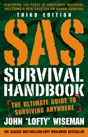SAS Survival Handbook, Third Edition - The Ultimate Guide to Surviving Anywhere ebook by Kobo.Web.Store.Products.Fields.ContributorFieldViewModel