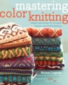 Mastering Color Knitting ebook by Melissa Leapman