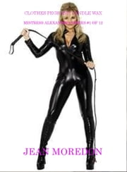 Mistress Alexandria Series #1 of 12: Clothes Pegs and Candle Wax ebook by Jean Moredon