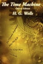 The Time Machine - Deluxe Edition ebook by H. G. Wells