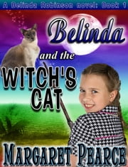 A Belinda Robinson Novel Book 1: Belinda and the Witch's Cat ebook by Margaret Pearce