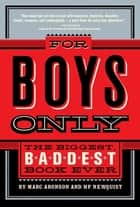 For Boys Only - The Biggest, Baddest Book Ever ebook by Marc Aronson, HP Newquist
