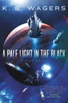A Pale Light in the Black - A NeoG Novel ebook by K. B Wagers