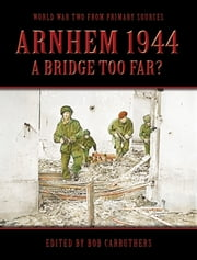 Arnhem 1944: A bridge Too far? ebook by Bob Carruthers