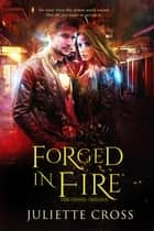 Forged in Fire ebook by Juliette Cross
