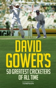 David Gower's 50 Greatest Cricketers of All Time ebook by David Gower