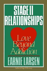 Stage II Relationships - Love Beyond Addiction ebook by Earnie Larsen