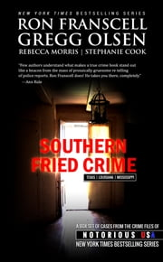 Southern Fried Crime (Notorious USA Box Set) ebook by Gregg Olsen,Ron Franscell,Rebecca Morris,Stephanie Cook