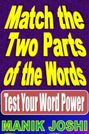 Match the Two Parts of the Words: Test Your Word Power ebook by Manik Joshi