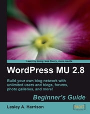 WordPress MU 2.8 - Beginner's Guide ebook by Lesley A. Harrison