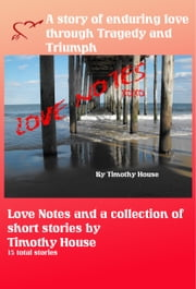 Love Notes and a collection of short stories ebook by Timothy House