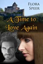 A Time to Love Again ekitaplar by Flora Speer
