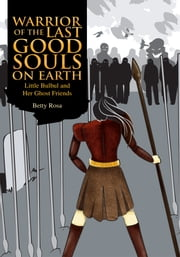 Warrior of the Last Good Souls on Earth ebook by Betty Rosa