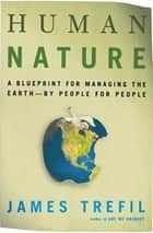 Human Nature - A Blueprint for Managing the Earth--by People, for People ebook by James Trefil