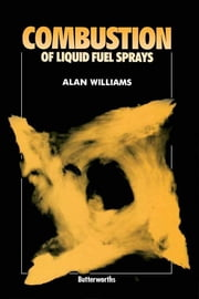 Combustion of Liquid Fuel Sprays ebook by Alan Williams