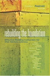 Rebuilding the Foundation - Effective Reading Instruction for 21st Century Literacy ebook by