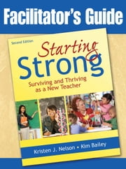 Starting Strong - Surviving and Thriving as a New Teacher ebook by Kristen J. Nelson,Kim  Bailey