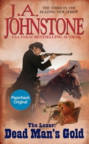 The Loner: Dead Man's Gold ebook by J.A. Johnstone