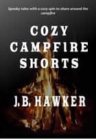 Cozy Campfire Shorts ebook by J.B. Hawker