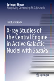 X-ray Studies of the Central Engine in Active Galactic Nuclei with Suzaku ebook by Hirofumi Noda