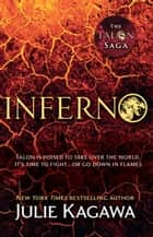Inferno: the thrilling final novel in the Talon saga from New York Times bestselling author Julie Kagawa (The Talon Saga, Book 5) ebook by Julie Kagawa