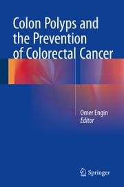 Colon Polyps and the Prevention of Colorectal Cancer ebook by Omer Engin