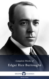 Complete Works of Edgar Rice Burroughs (Delphi Classics) ebook by Edgar Rice Burroughs,Delphi Classics