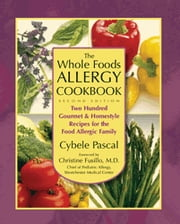 The Whole Foods Allergy Cookbook, 2nd Edition - Two Hundred Gourmet & Homestyle Recipes for the Food Allergic Family ebook by Cybele Pascal