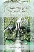 A Fair Prospect: Disappointed Hopes ebook by Cassandra Grafton