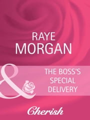 The Boss's Special Delivery (Mills & Boon Cherish) (Boardroom Brides, Book 3) 電子書 by Raye Morgan