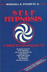 Self Hypnosis: A Method of Improving Your Life ebook by Marshall Stearn